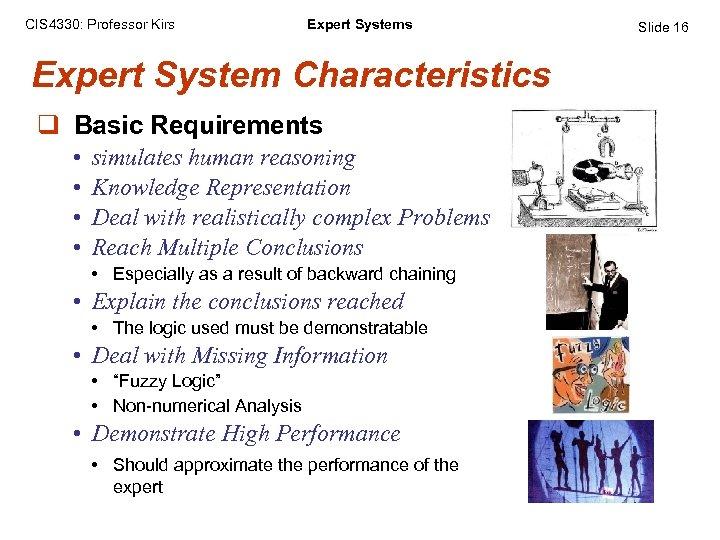 CIS 4330: Professor Kirs Expert System Characteristics q Basic Requirements • • simulates human