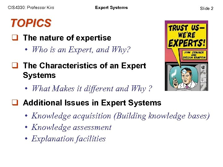 CIS 4330: Professor Kirs Expert Systems Slide 2 TOPICS q The nature of expertise