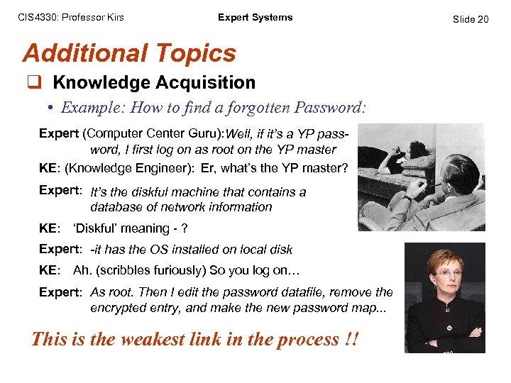 CIS 4330: Professor Kirs Expert Systems Additional Topics q Knowledge Acquisition • Example: How