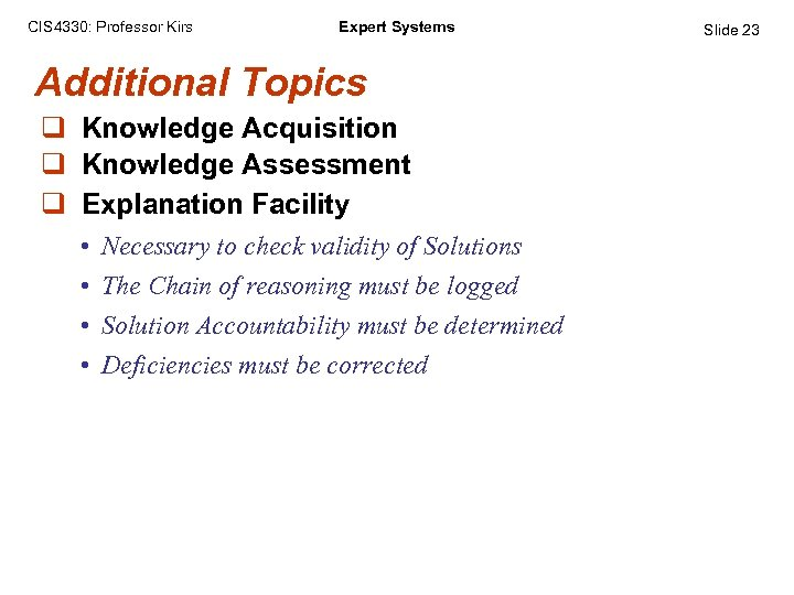 CIS 4330: Professor Kirs Expert Systems Additional Topics q Knowledge Acquisition q Knowledge Assessment