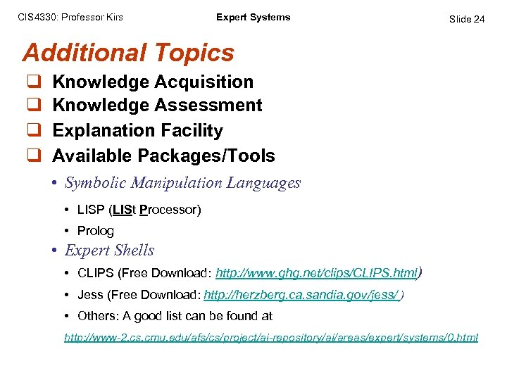 CIS 4330: Professor Kirs Expert Systems Slide 24 Additional Topics q q Knowledge Acquisition