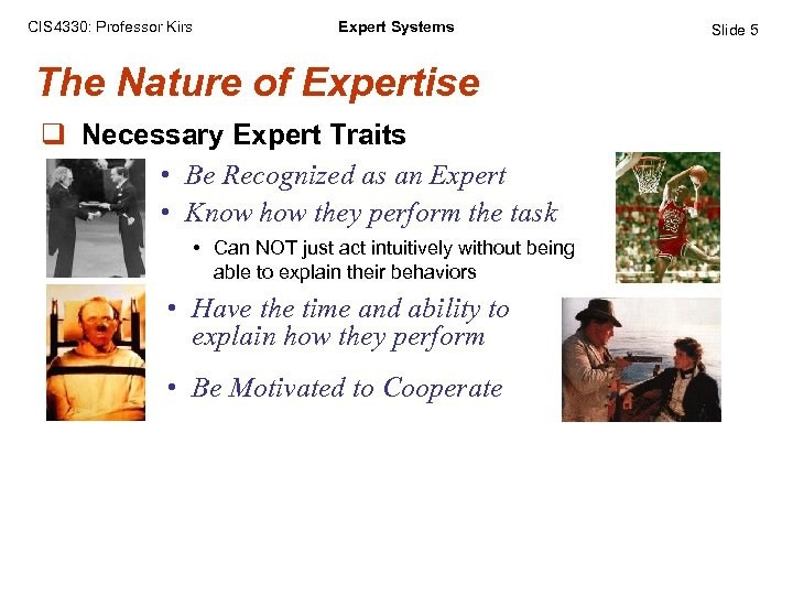 CIS 4330: Professor Kirs Expert Systems The Nature of Expertise q Necessary Expert Traits