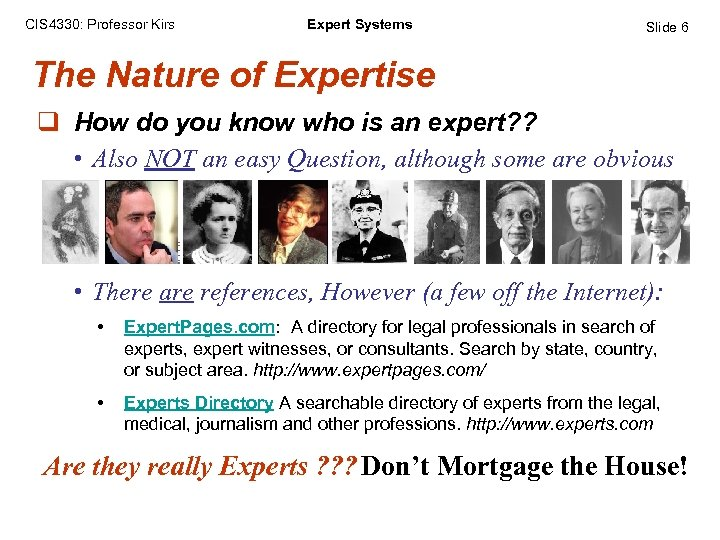 CIS 4330: Professor Kirs Expert Systems Slide 6 The Nature of Expertise q How