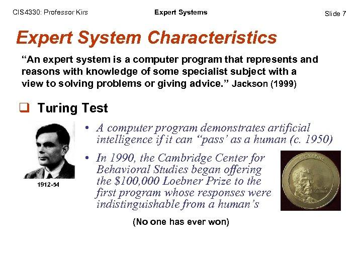"""CIS 4330: Professor Kirs Expert Systems Slide 7 Expert System Characteristics """"An expert system"""