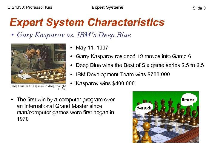 CIS 4330: Professor Kirs Expert Systems Slide 8 Expert System Characteristics • Gary Kasparov
