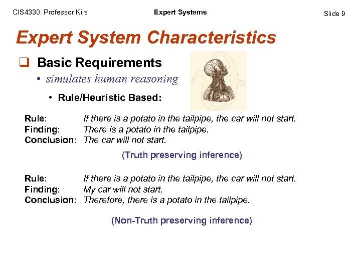 CIS 4330: Professor Kirs Expert System Characteristics q Basic Requirements • simulates human reasoning