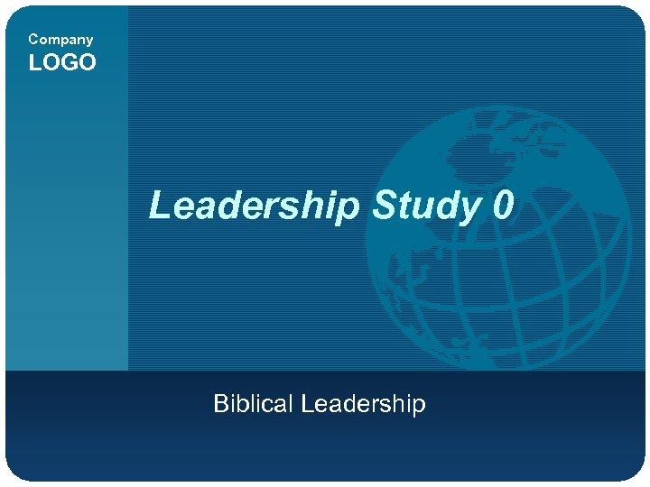 Company LOGO Leadership Study 0 Biblical Leadership