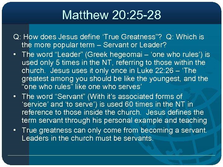 """Matthew 20: 25 -28 Q: How does Jesus define 'True Greatness""""? Q: Which is"""