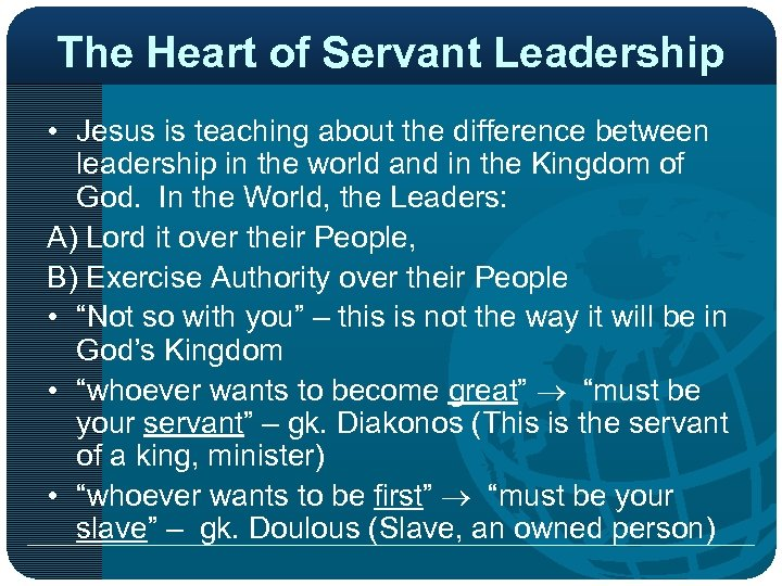 The Heart of Servant Leadership • Jesus is teaching about the difference between leadership