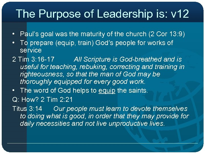 The Purpose of Leadership is: v 12 • Paul's goal was the maturity of