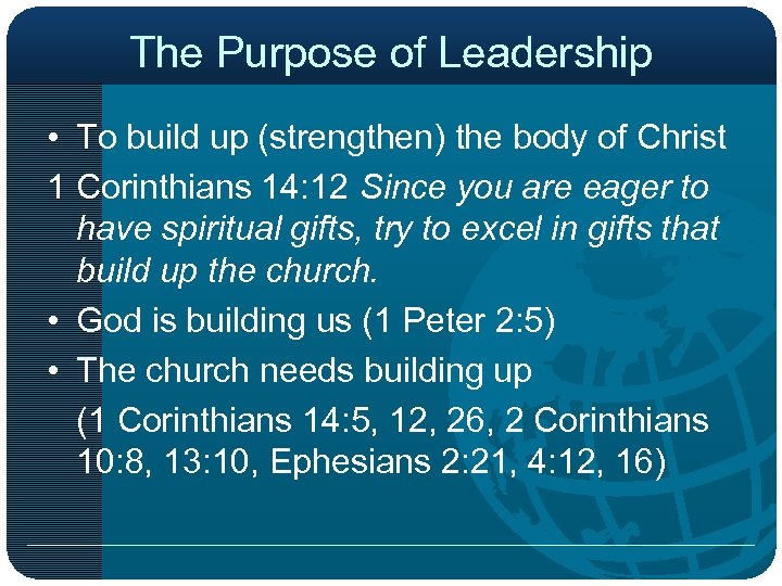 The Purpose of Leadership • To build up (strengthen) the body of Christ 1