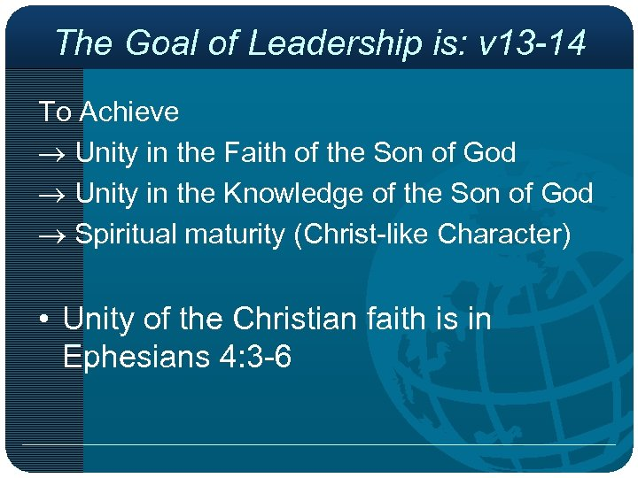 The Goal of Leadership is: v 13 -14 To Achieve Unity in the Faith