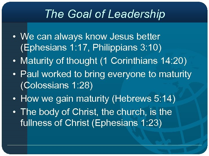 The Goal of Leadership • We can always know Jesus better (Ephesians 1: 17,
