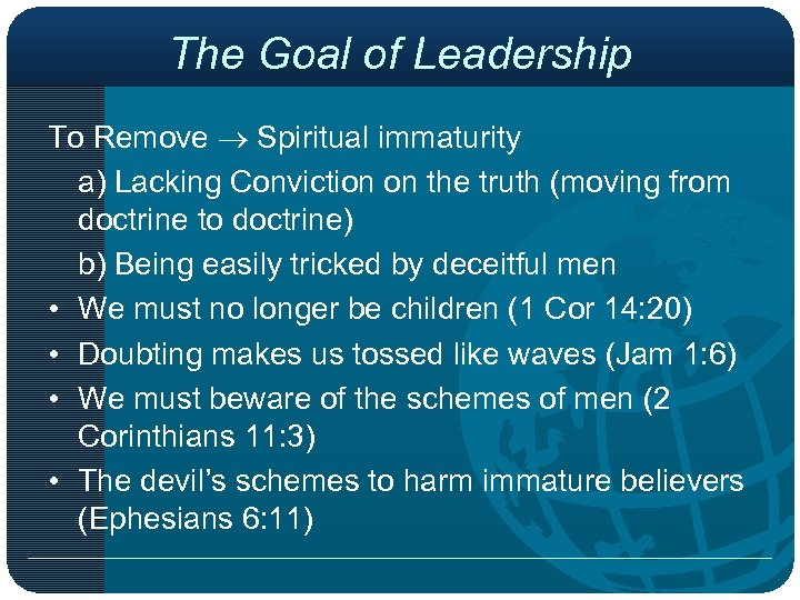 The Goal of Leadership To Remove Spiritual immaturity a) Lacking Conviction on the truth