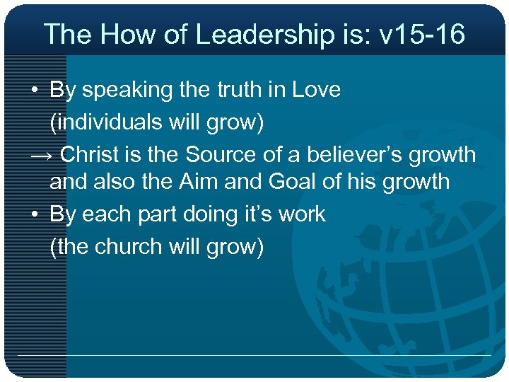 The How of Leadership is: v 15 -16 • By speaking the truth in