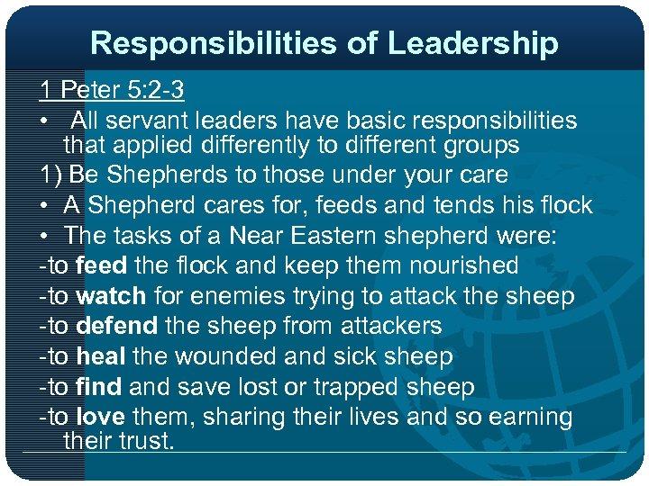 Responsibilities of Leadership 1 Peter 5: 2 -3 • All servant leaders have basic