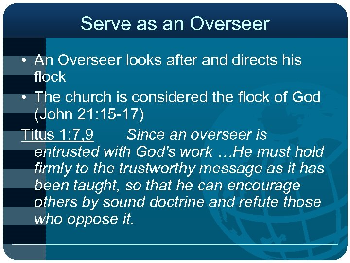Serve as an Overseer • An Overseer looks after and directs his flock •