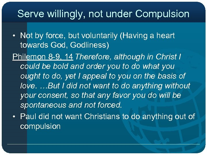 Serve willingly, not under Compulsion • Not by force, but voluntarily (Having a heart