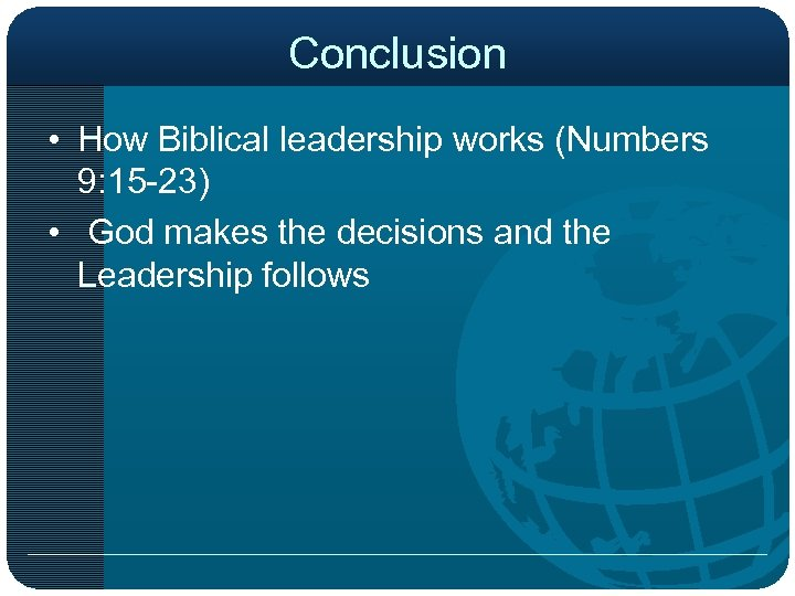 Conclusion • How Biblical leadership works (Numbers 9: 15 -23) • God makes the