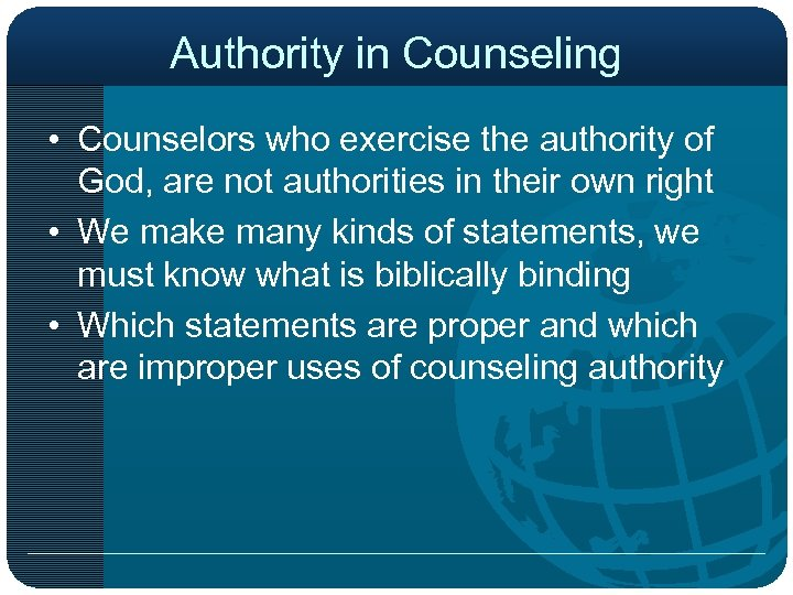 Authority in Counseling • Counselors who exercise the authority of God, are not authorities