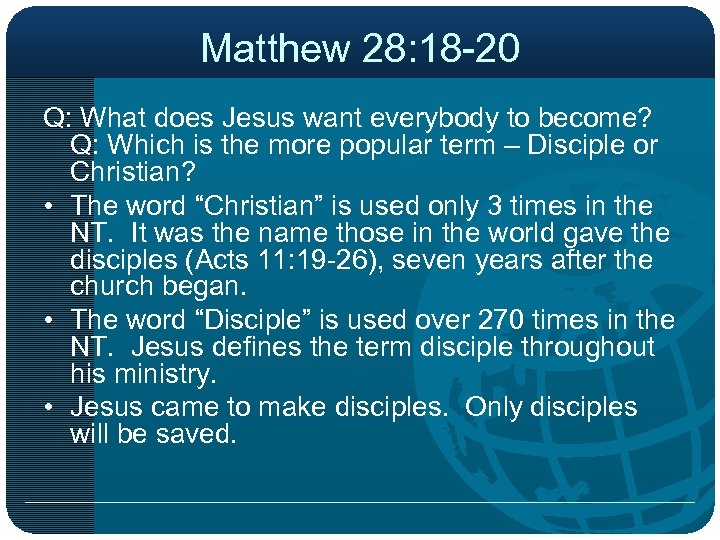 Matthew 28: 18 -20 Q: What does Jesus want everybody to become? Q: Which