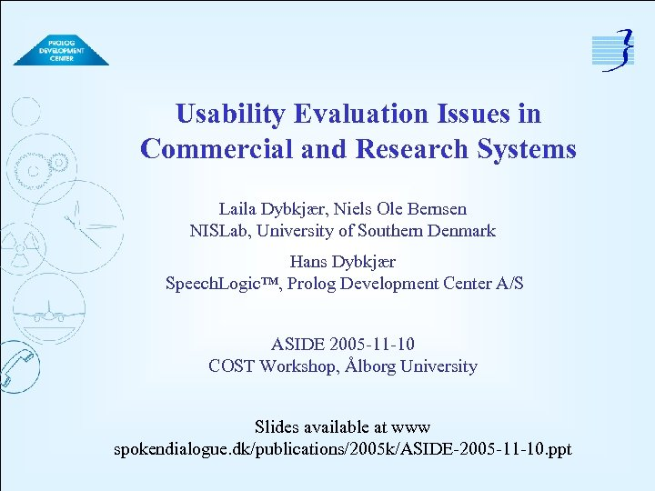 Usability Evaluation Issues in Commercial and Research Systems Laila Dybkjær, Niels Ole Bernsen NISLab,