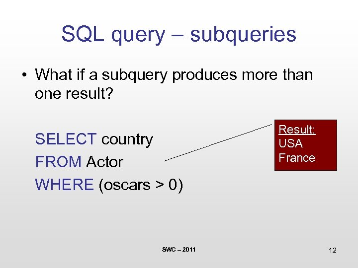 SQL query – subqueries • What if a subquery produces more than one result?