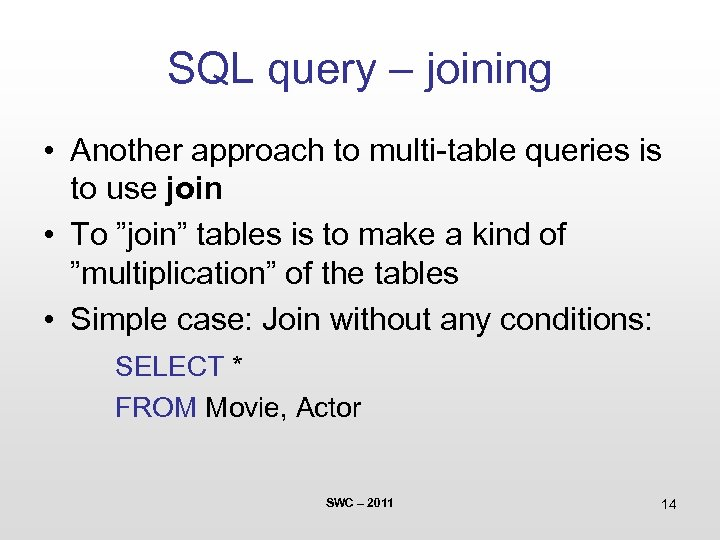 SQL query – joining • Another approach to multi-table queries is to use join