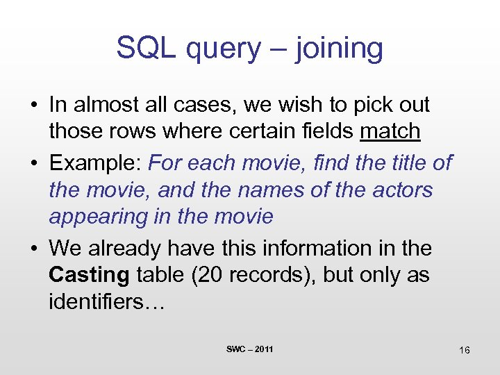 SQL query – joining • In almost all cases, we wish to pick out