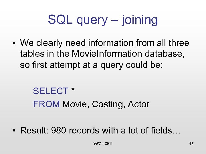 SQL query – joining • We clearly need information from all three tables in