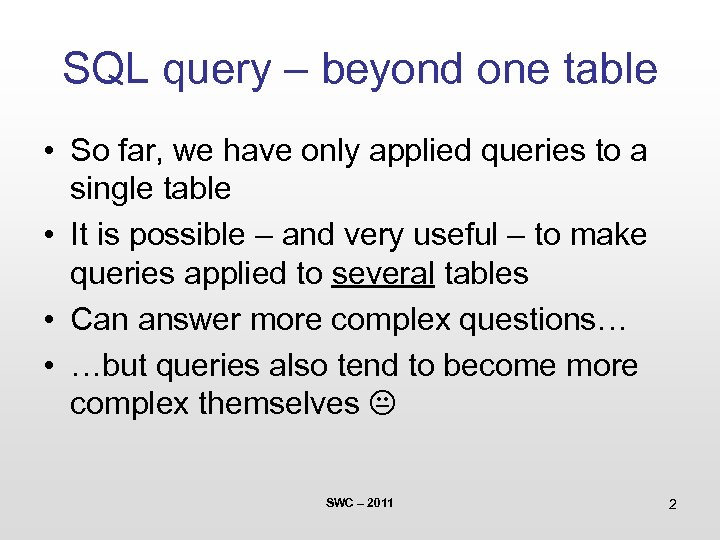 SQL query – beyond one table • So far, we have only applied queries
