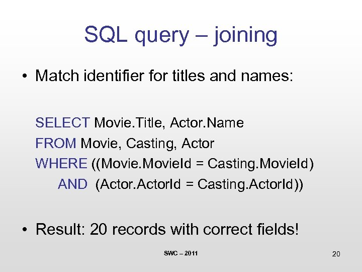 SQL query – joining • Match identifier for titles and names: SELECT Movie. Title,