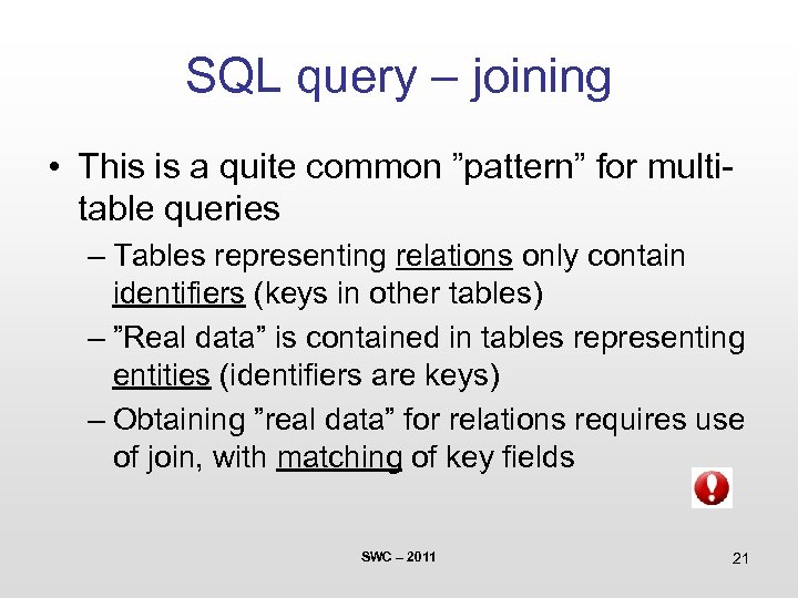 "SQL query – joining • This is a quite common ""pattern"" for multitable queries"