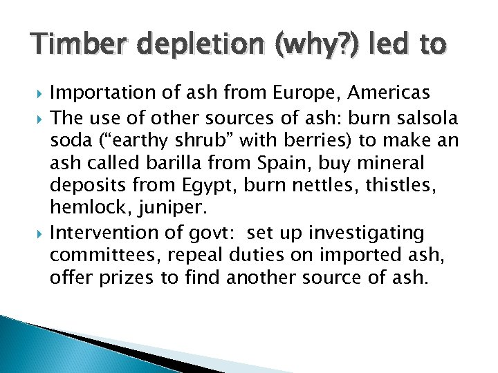 Timber depletion (why? ) led to Importation of ash from Europe, Americas The use