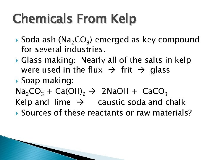 Chemicals From Kelp Soda ash (Na 2 CO 3) emerged as key compound for