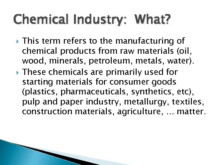 Chemical Industry: What? This term refers to the manufacturing of chemical products from raw