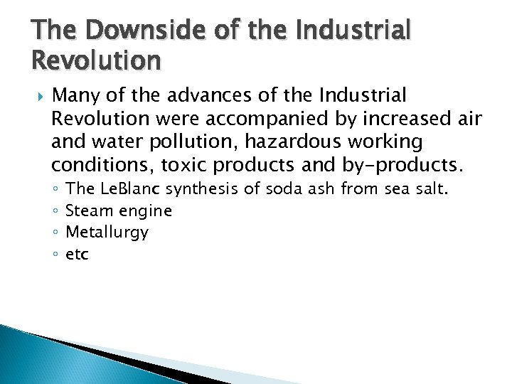 The Downside of the Industrial Revolution Many of the advances of the Industrial Revolution