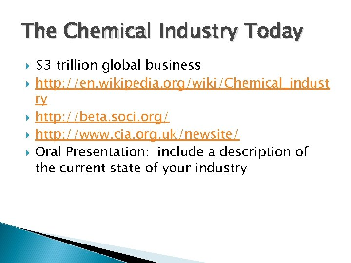 The Chemical Industry Today $3 trillion global business http: //en. wikipedia. org/wiki/Chemical_indust ry http: