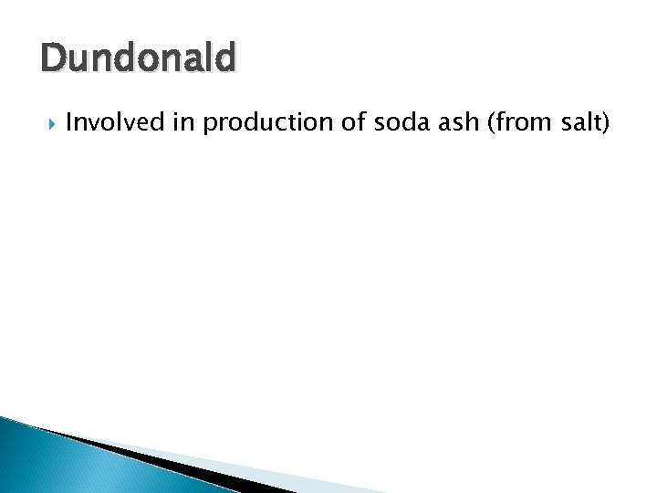 Dundonald Involved in production of soda ash (from salt)