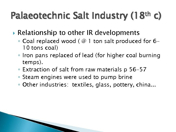 Palaeotechnic Salt Industry (18 th c) Relationship to other IR developments ◦ Coal replaced