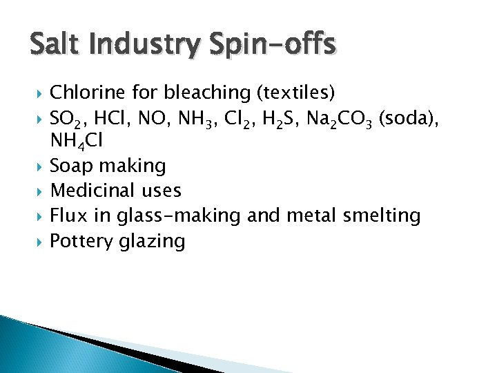 Salt Industry Spin-offs Chlorine for bleaching (textiles) SO 2, HCl, NO, NH 3, Cl