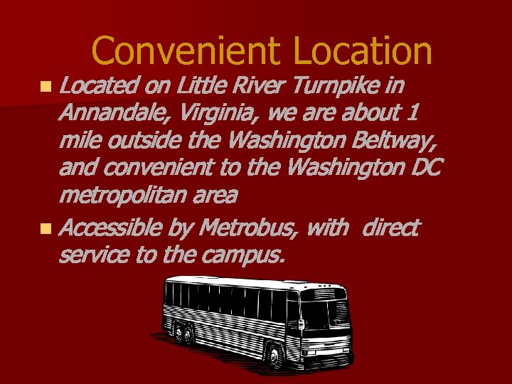 Convenient Location n Located on Little River Turnpike in Annandale, Virginia, we are about
