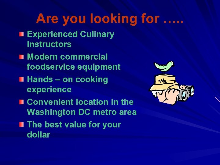 Are you looking for …. . Experienced Culinary Instructors Modern commercial foodservice equipment Hands