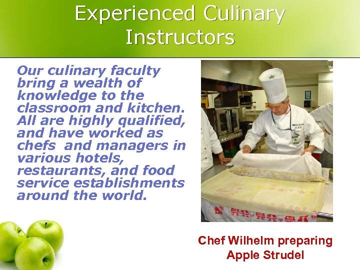 Experienced Culinary Instructors Our culinary faculty bring a wealth of knowledge to the classroom