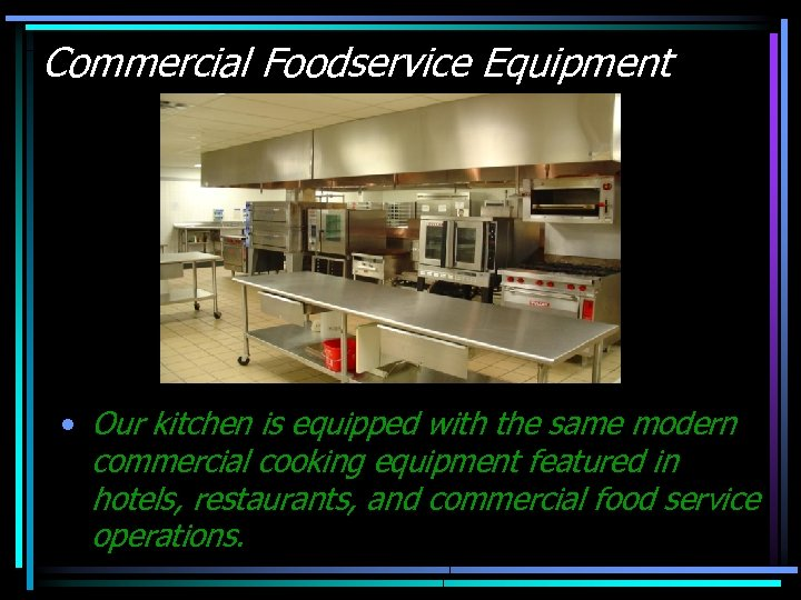Commercial Foodservice Equipment • Our kitchen is equipped with the same modern commercial cooking
