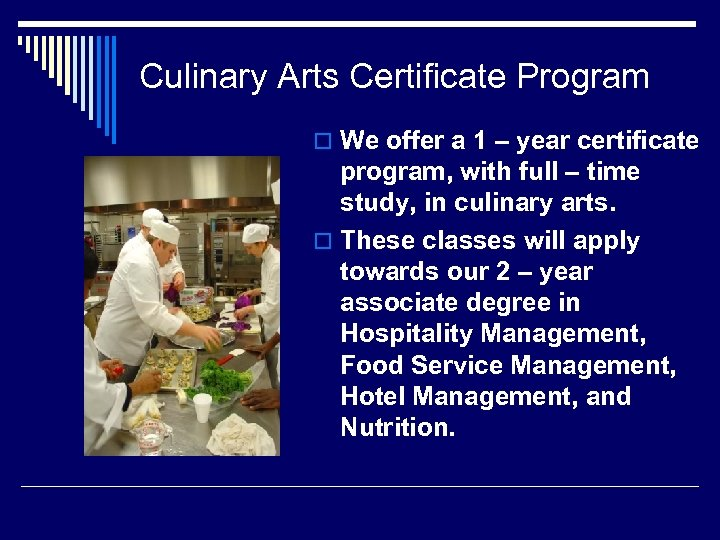 Culinary Arts Certificate Program o We offer a 1 – year certificate program, with
