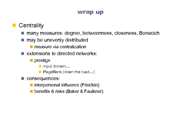 wrap up n Centrality n many measures: degree, betweenness, closeness, Bonacich n may be