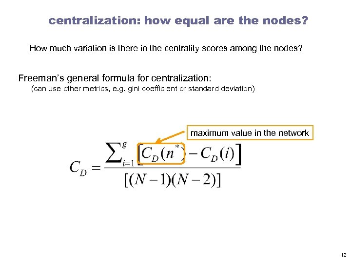 centralization: how equal are the nodes? How much variation is there in the centrality