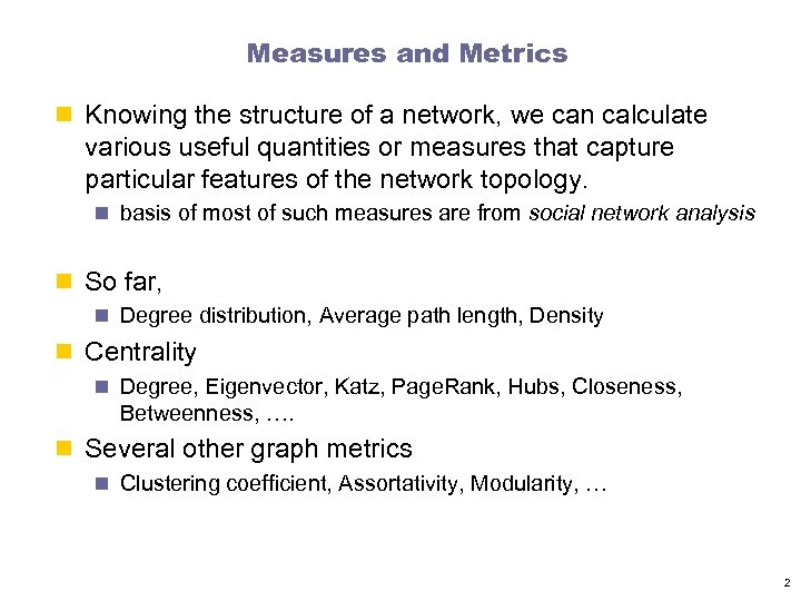 Measures and Metrics n Knowing the structure of a network, we can calculate various