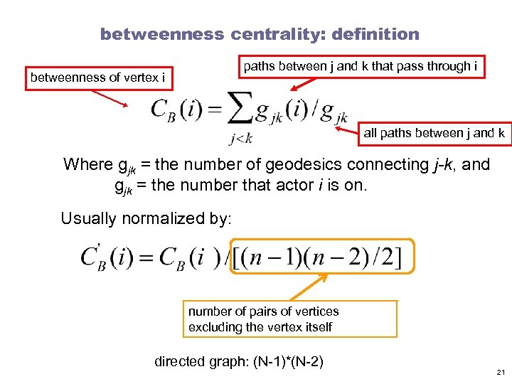 betweenness centrality: definition paths between j and k that pass through i betweenness of